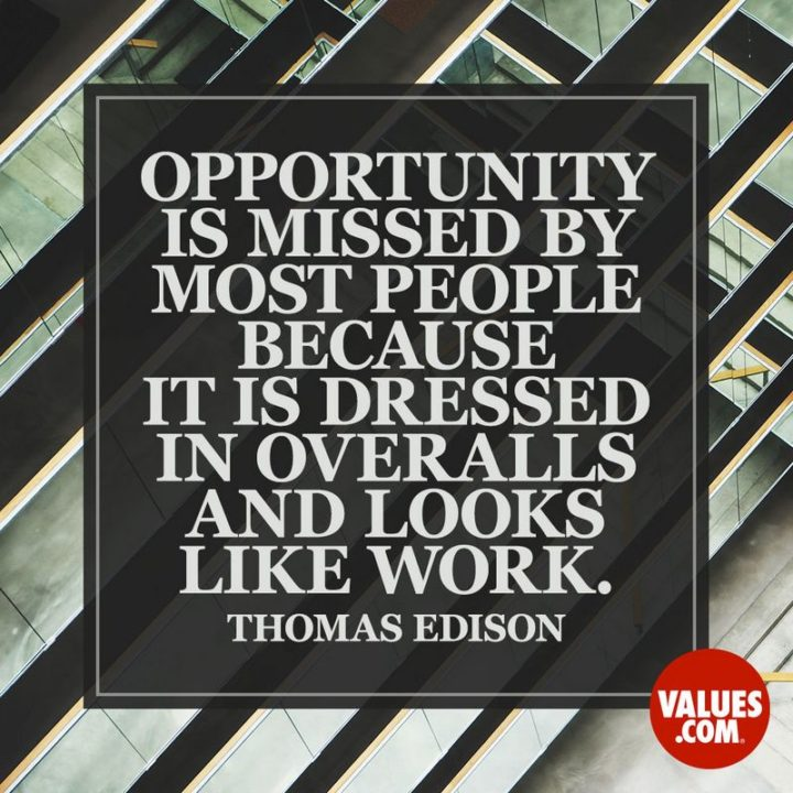 "47 Finance Quotes - ""Opportunity is missed by most people because it is dressed in overalls and looks like work."" - Thomas Edison"