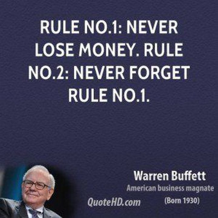 "47 Finance Quotes - ""Rule No. 1: Never lose money. Rule No. 2: Don't forget rule No. 1."" - Warren Buffett"