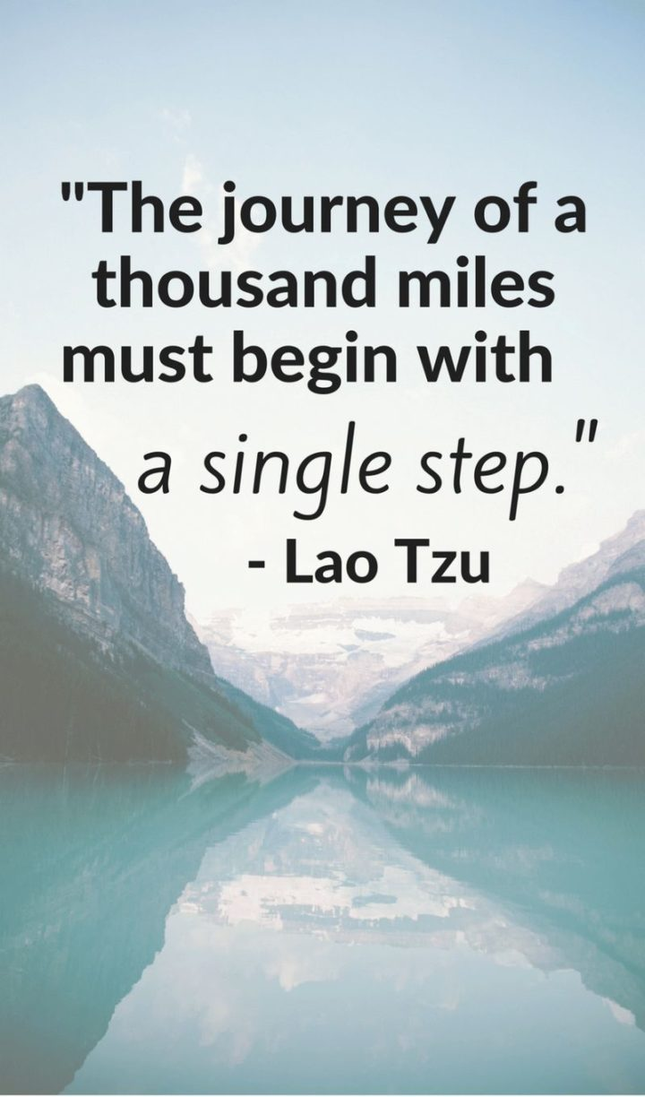 "47 Finance Quotes - ""The journey of a thousand miles must begin with a single step."" - Lao Tzu"