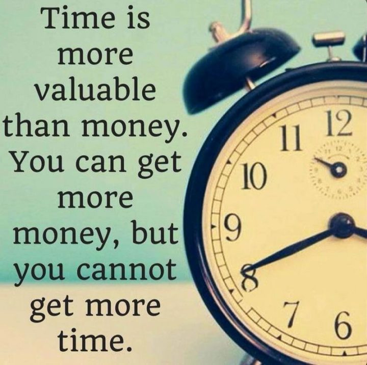 "47 Finance Quotes - ""Time is more value than money. You can get more money, but you cannot get more time."" - Anonymous"