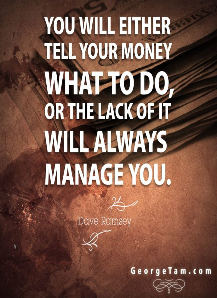 "47 Finance Quotes - ""You will either tell your money what to do or the lack of it will always manage you."" - Dave Ramsey"