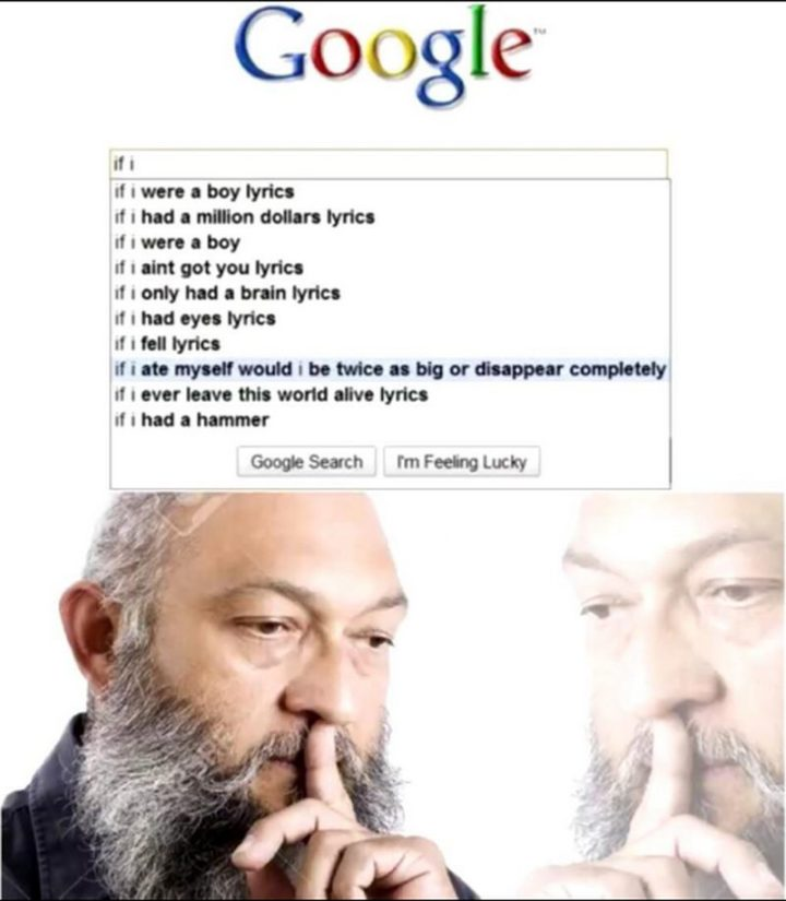 """61 Funny Clean Memes - """"Google search: If I were a boy lyrics. If I had a million dollars lyrics. If I were a boy. If I ain't got you lyrics. If I only had a brain lyrics. If I had eyes lyrics. If I fell lyrics. If I ate myself would I be twice as big or disappear completely. If I ever leave this world alive lyrics. If I had a hammer."""""""