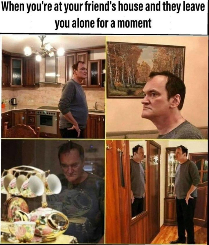 """61 Funny Clean Memes - """"When you're at your friend's house and they leave you alone for a moment."""""""