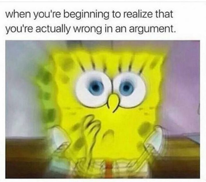 "59 Girlfriend Memes - ""When you're beginning to realize that you're actually wrong in an argument."""