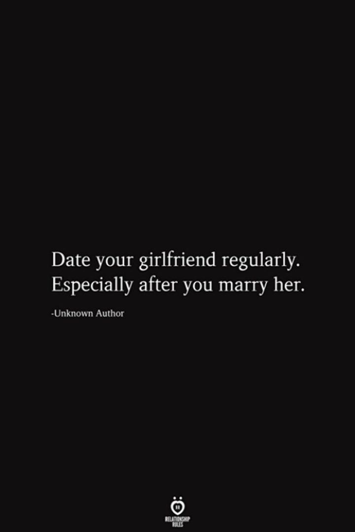 "59 Girlfriend Memes - ""Date your girlfriend regularly. Especially after you marry her."""