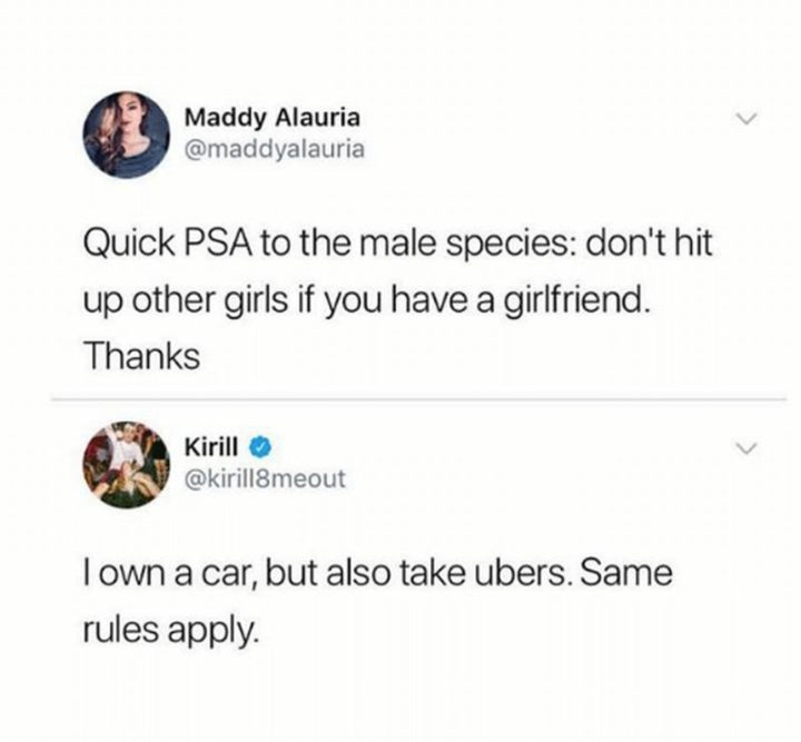 "59 Girlfriend Memes - ""Quick PSA to the male species: Don't hit up other girls if you have a girlfriend. Thanks. I own a car, but also take Ubers. Same rules apply."""