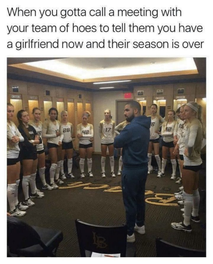 "59 Girlfriend Memes - ""When you gotta call a meeting with your team of hoes to tell them you have a girlfriend now and their season is over."""