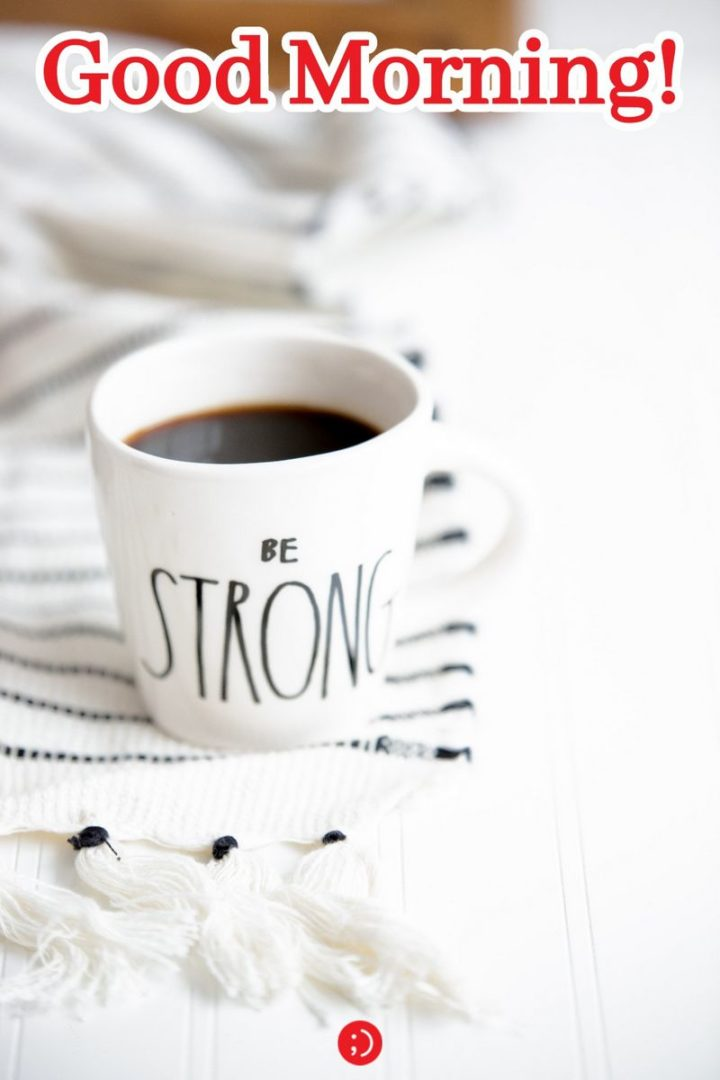 "71 Good Morning Images - ""Good morning! Be strong."""