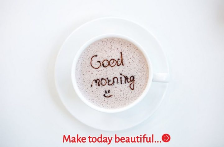 "71 Good Morning Images - ""Good morning. Make today beautiful..."""
