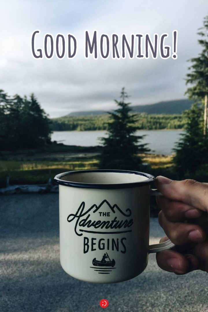 "71 Good Morning Images - ""Good morning! The adventure begins."""