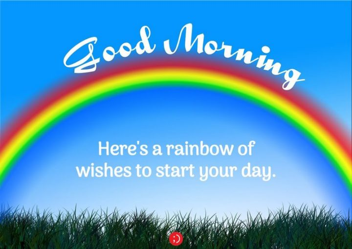 "71 Good Morning Images - ""Good morning. Here's a rainbow of wishes to start your day."""