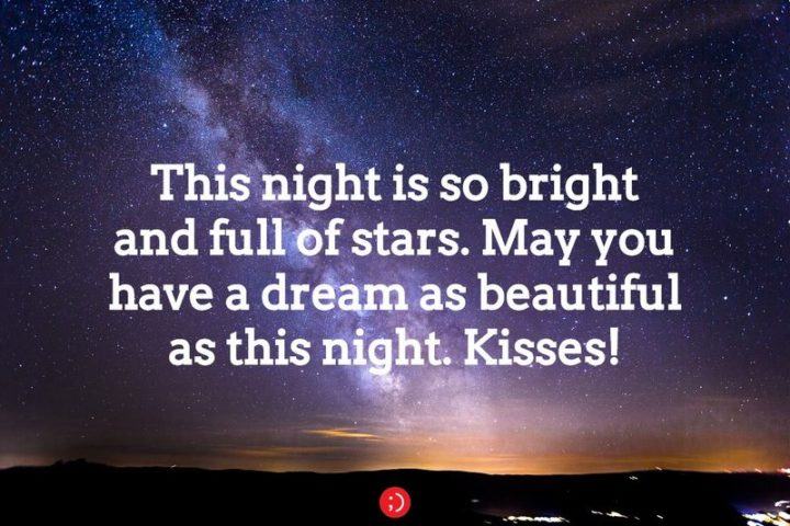 "51 Good Night Images and Quotes - ""This night is so bright and full of stars. May you have a dream as beautiful as this night. Kisses!"""