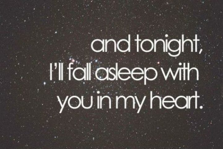 "51 Good Night Images and Quotes - ""And tonight, I'll fall asleep with you in my heart."""