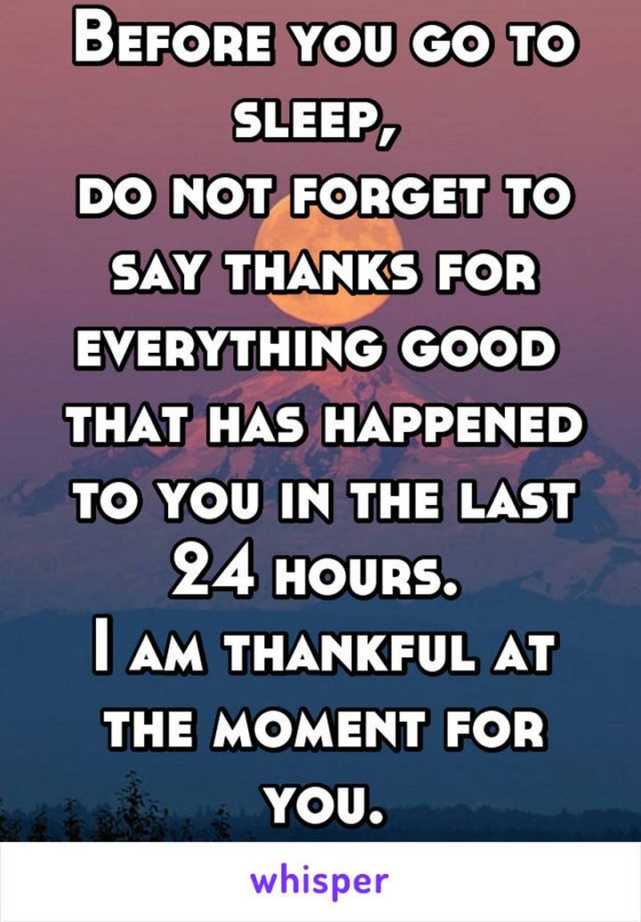 "51 Good Night Images and Quotes - ""Before you go to sleep, do not forget to say thanks for everything good that has happened to you in the last 24 hours. I am thankful at the moment for you."""