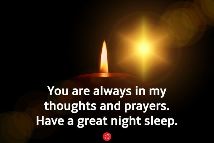 "51 Good Night Images and Quotes - ""You are always in my thoughts and prayers. Have a great night sleep."""