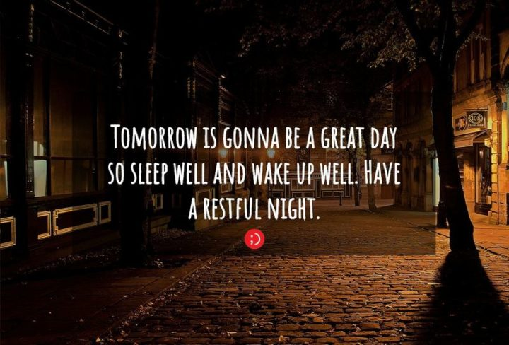 "51 Good Night Images and Quotes - ""Tomorrow is gonna be a great day so sleep well and wake up well. Have a restful night."""