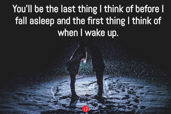 "51 Good Night Images and Quotes - ""You'll be the last thing I think of before I fall asleep and the first thing I think of when I wake up."""