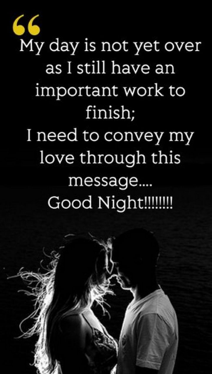 "51 Good Night Images and Quotes - ""My day is not yet over as I still have an important work to finish; I need to convey my love through this message...Good Night!!!!!!!!"""