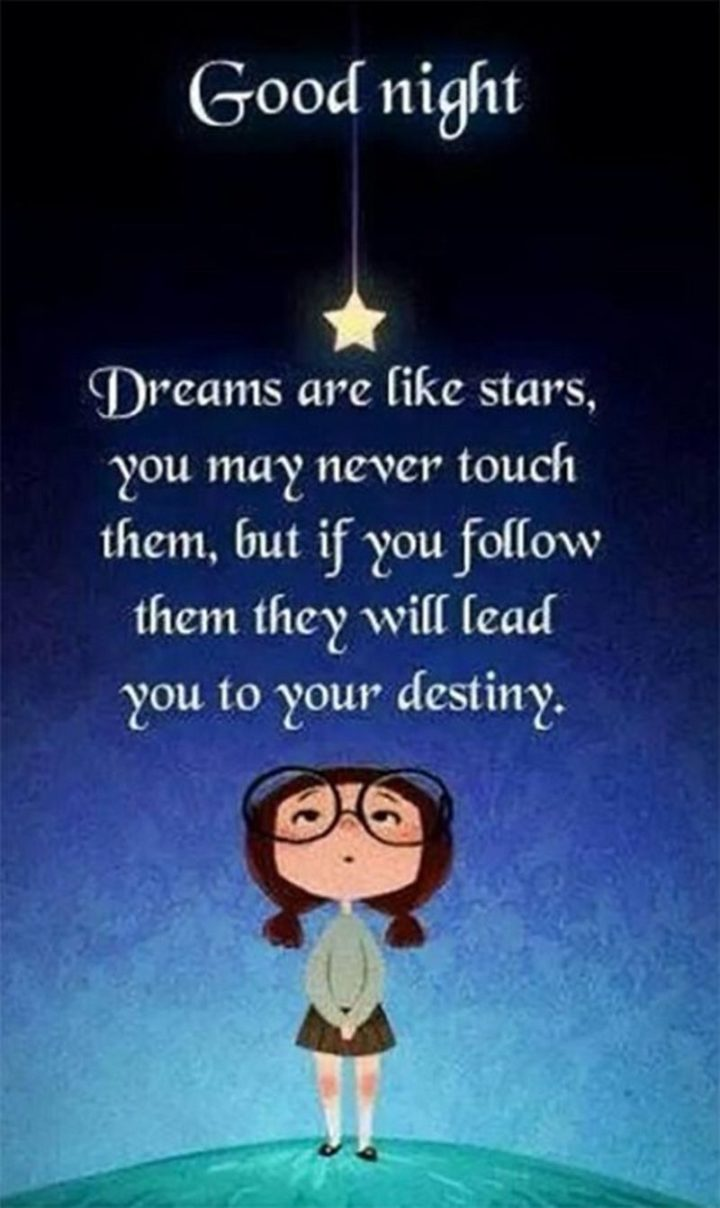 "51 Good Night Images and Quotes - ""Goodnight. Dreams are like stars, you may never touch them, but if you follow them they will lead you to your destiny."""
