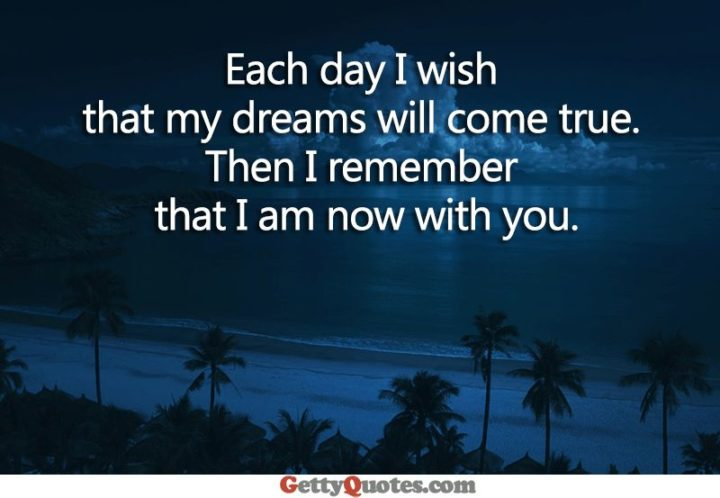"51 Good Night Images and Quotes - ""Each day I wish that my dreams will come true. Then I remember that I am now with you."""