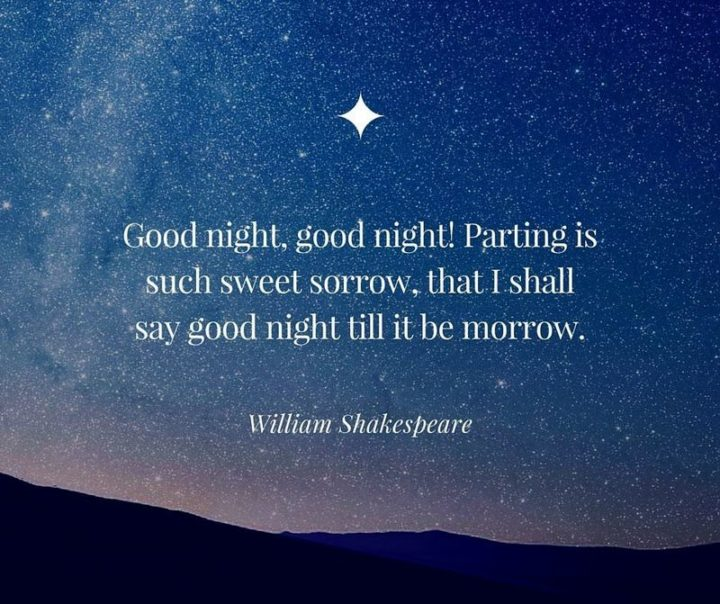 "51 Good Night Images and Quotes - ""Good night, good night! Parting is such sweet sorrow, that I shall say good night till it be morrow."" - William Shakespeare"