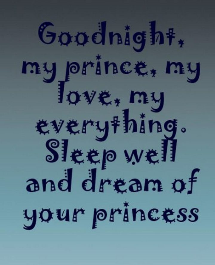 "51 Good Night Images and Quotes - ""Goodnight, my prince, my love, my everything. Sleep well and dream of your princess."""