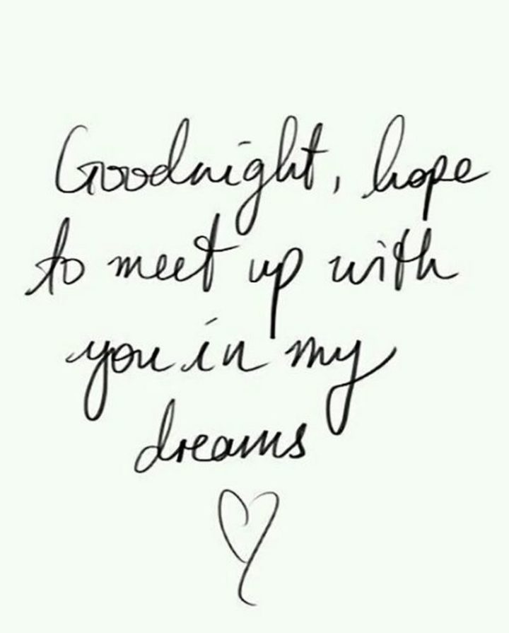 "51 Good Night Images and Quotes - ""Goodnight, hope to meet up with you in my dreams."""