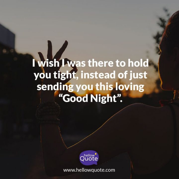"51 Good Night Images and Quotes - ""I wish I was there to hold you tight, instead of just sending you this loving 'Good Night'."""