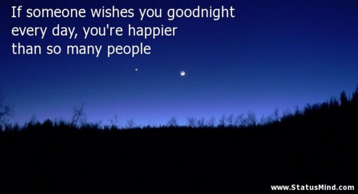 "51 Good Night Images and Quotes - ""If someone wishes you goodnight every day, you're happier than so many people."""