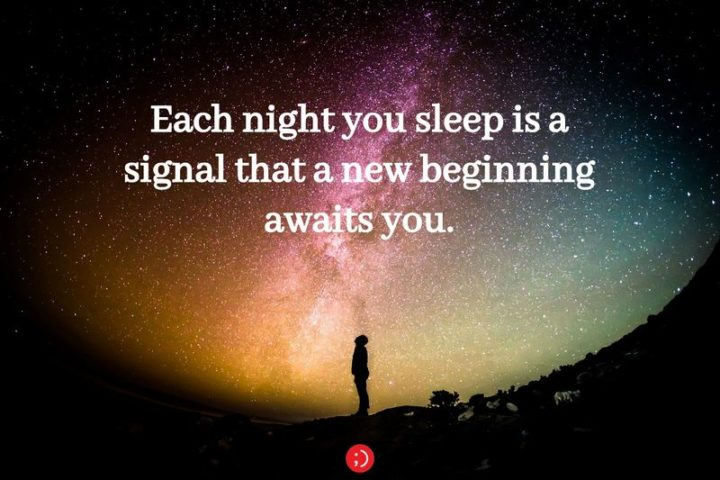 "51 Good Night Images and Quotes - ""Each night you sleep is a signal that a new beginning awaits you."""