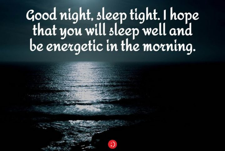 "51 Good Night Images and Quotes - ""Goodnight, sleep tight. I hope that you will sleep well and be energetic in the morning."""