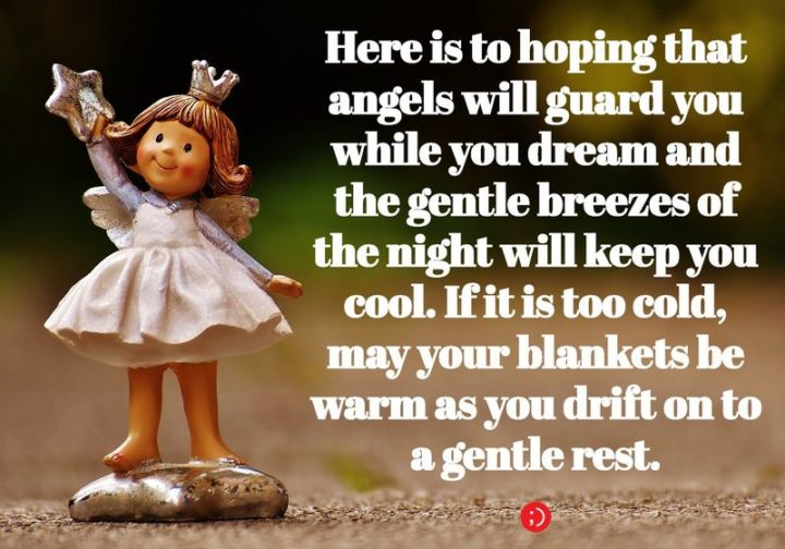 "51 Good Night Images and Quotes - ""Here is to hoping that angels will guard you while you dream and the gentle breezes of the night will keep you cool. If it is too cold, may your blankets be warm as you drift on to a gentle rest."""