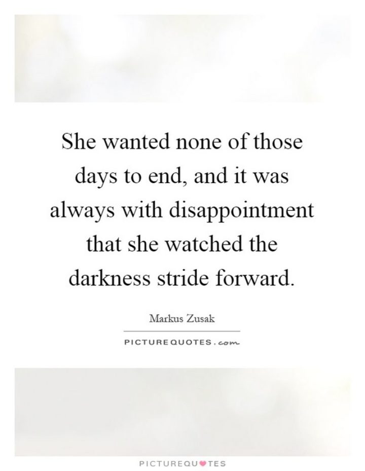 "51 Good Night Images and Quotes - ""She wanted none of those days to end, and it was always with disappointment that she watched the darkness stride forward."""