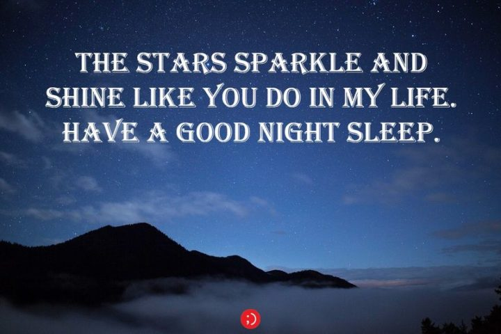 "51 Good Night Images and Quotes - ""The stars sparkle and shine as you do in my life. Have a good night sleep."""