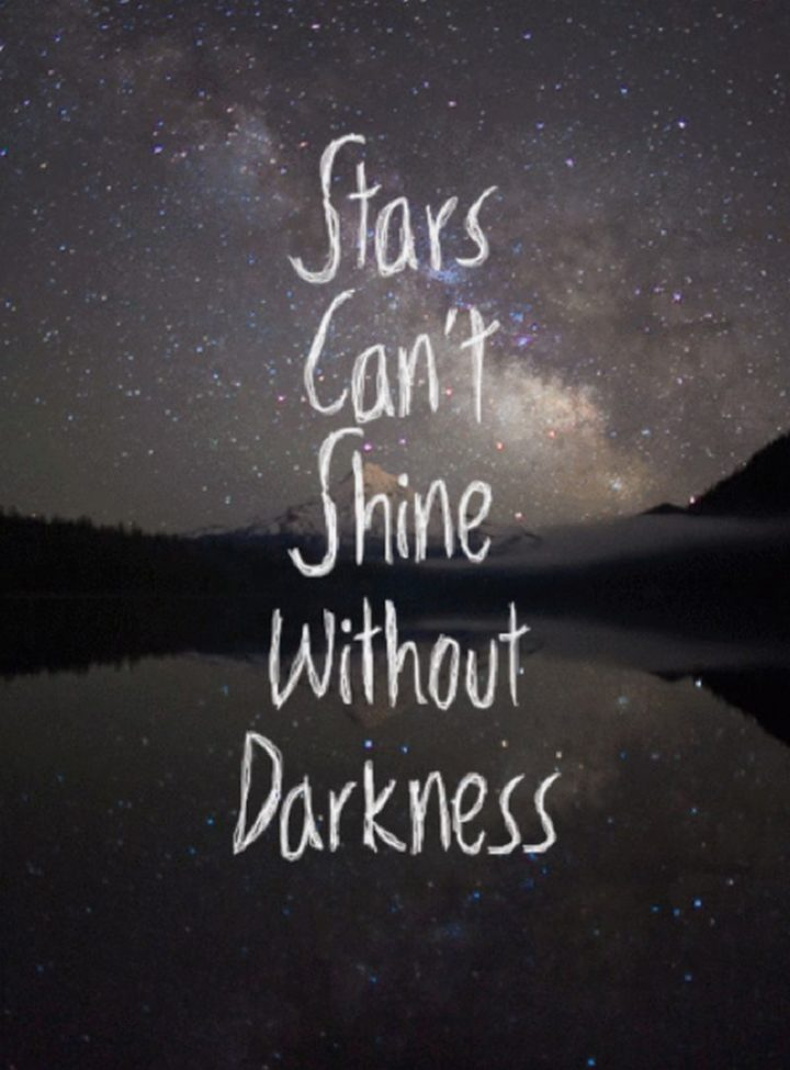 "51 Good Night Images and Quotes - ""Stars can't shine without darkness."""
