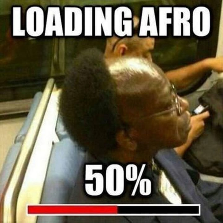 "67 Hilarious Memes - ""Loading afro...50%"""