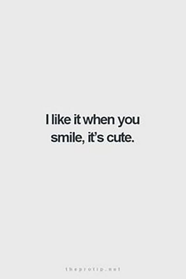 "55 Love Memes - ""I like it when you smile, it's cute."""