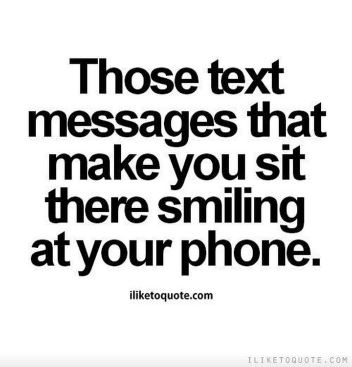 """Those text messages that make you sit there smiling at your phone."""