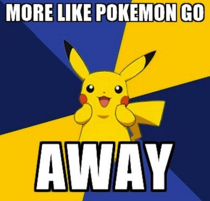 "71 Pokémon memes - ""More like Pokémon Go away."""