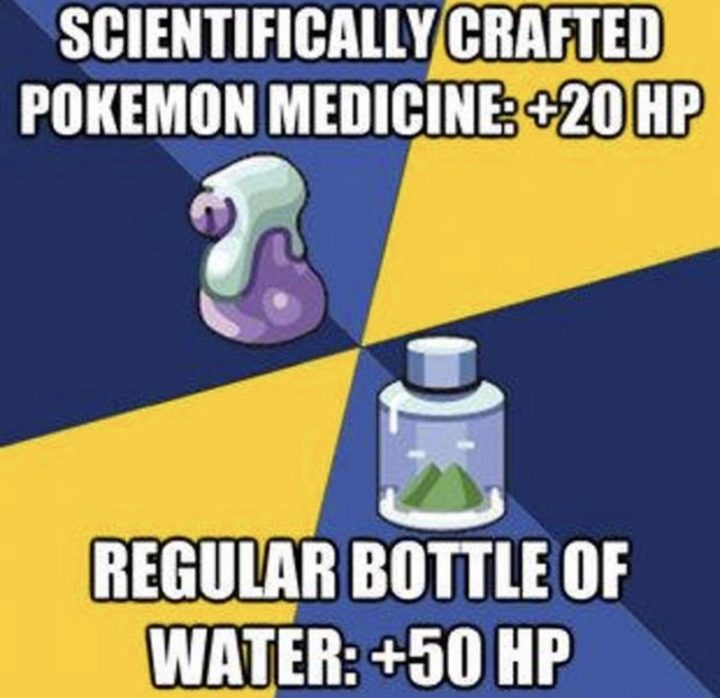 "71 Pokémon memes - ""Scientifically crafted Pokémon medicine: +20 HP. A regular bottle of water: +50 HP."""