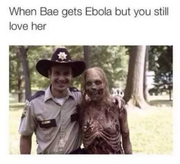 "71 Relationship Quotes - ""When bae gets ebola but you still love her."""