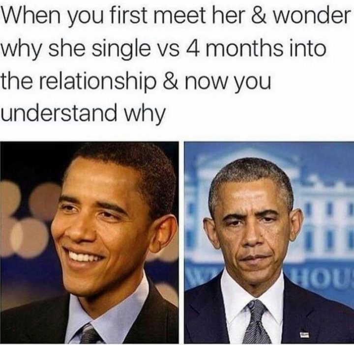 "71 Relationship Quotes - ""When you first meet her and wonder why she single vs 4 months into the relationship and now you understand why."""