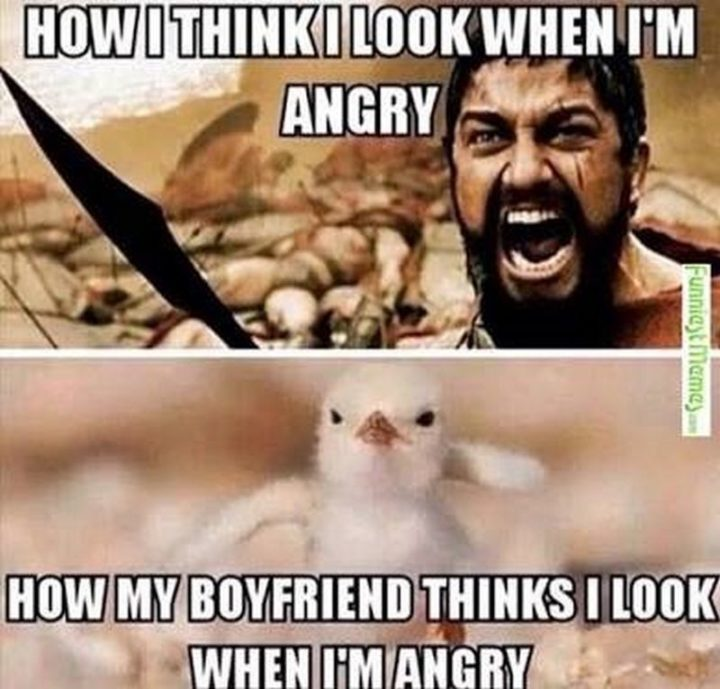 "71 Relationship Quotes - ""How I think I look when I'm angry. How my boyfriend thinks I look when I'm angry."""