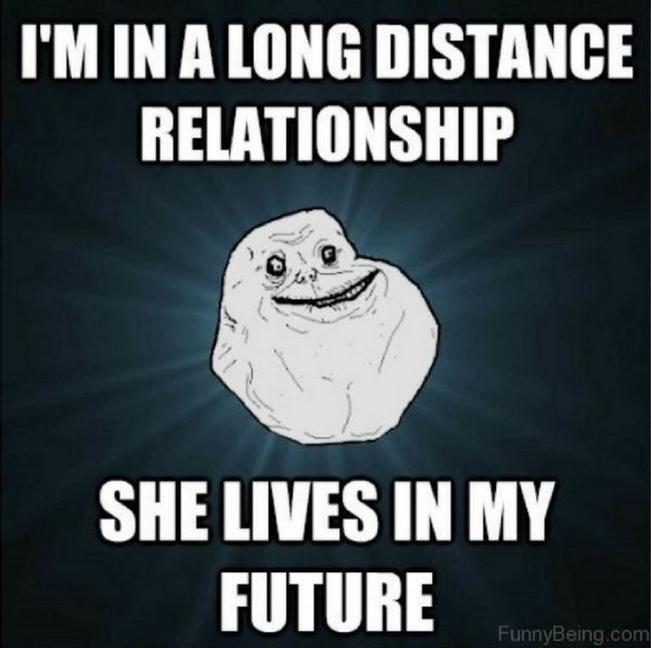 "71 Relationship Quotes - ""I'm in a long-distance relationship. She lives in my future."""