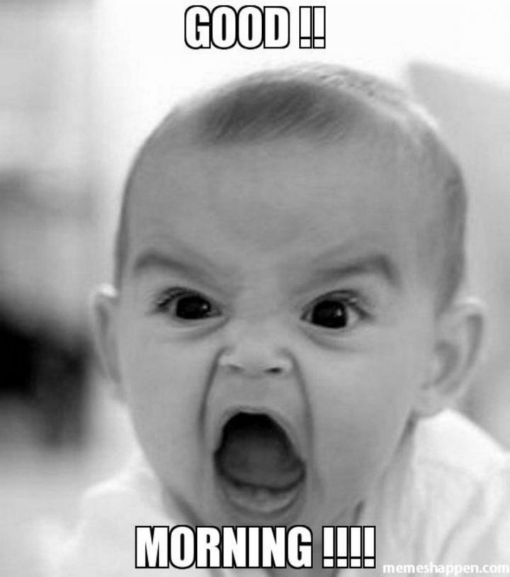 "101 Funny Good Morning Memes - ""Good!! Morning!!"""