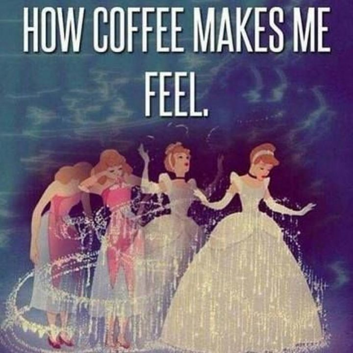 "101 Funny Good Morning Memes - ""How coffee makes me feel."""