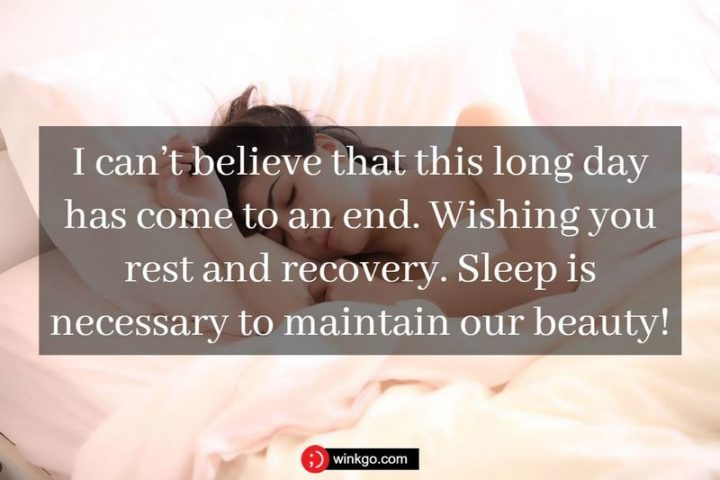 """""""I can't believe that this long day has come to an end. Wishing you rest and recovery. Sleep is necessary to maintain our beauty!"""""""