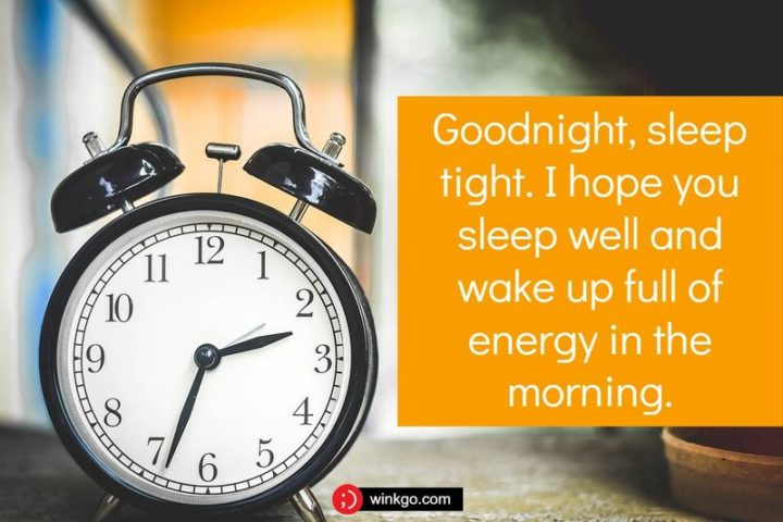 """""""Goodnight, sleep tight. I hope you sleep well and wake up full of energy in the morning."""""""