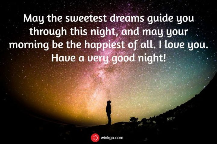 """""""May the sweetest dreams guide you through this night, and may your morning be the happiest of all. I love you."""""""