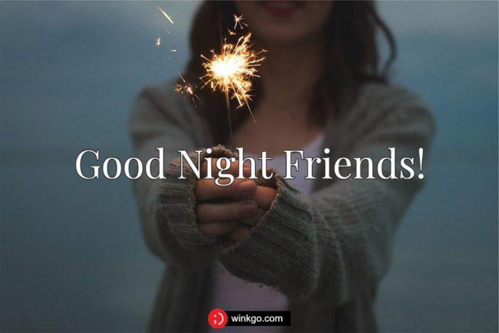 """Good night friends!"""